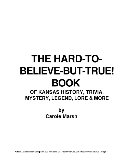 The Hard To Believe But True  Book of Kansas History  Mystery  Trivia  Legend  Lore  Humor and More PDF