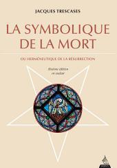 La symbolique de la mort: Ou herméneutique de la résurrection
