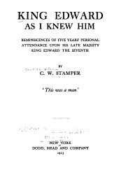 King Edward as I Knew Him: Reminiscences of Five Years Personal Attendance Upon His Late Majesty King Edward the Seventh