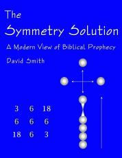 The Symmetry Solution: A Modern View of Biblical Prophecy