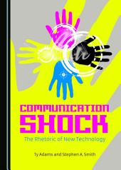Communication Shock: The Rhetoric of New Technology