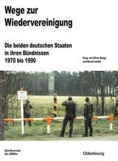 Wege zur Wiedervereinigung: Die beiden deutschen Staaten in ihren Bündnissen 1970 bis 1990