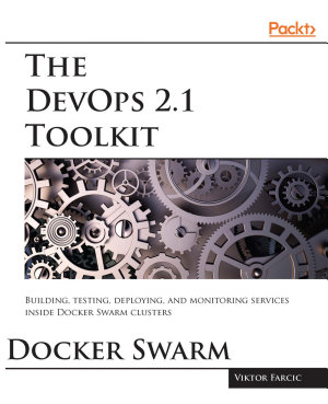 The DevOps 2 1 Toolkit  Docker Swarm