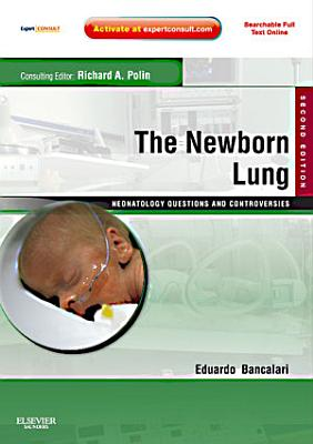 The Newborn Lung  Neonatology Questions and Controversies E Book PDF