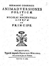 Hermanni Conringii Animadversiones Politicae in Nicolai Machiavelli Librvm De Principe