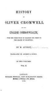 History of Oliver Cromwell and the English Commonwealth: From the Execution of Charles the First to the Death of Cromwell, Volume 2