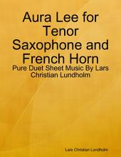 Aura Lee for Tenor Saxophone and French Horn - Pure Duet Sheet Music By Lars Christian Lundholm