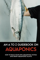 An A To Z Guidebook On Aquaponics