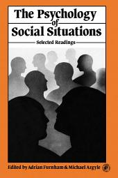 The Psychology of Social Situations: Selected Readings