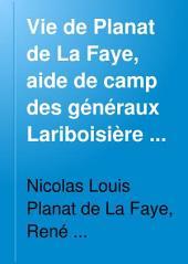 Vie de Planat de La Faye, aide de camp des généraux Lariboisière et Drouot, officier d'ordonnance de Napoléon Ier