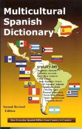 Multicultural Spanish Dictionary: How Everyday Spanish Differs From Country to Country, Edition 2