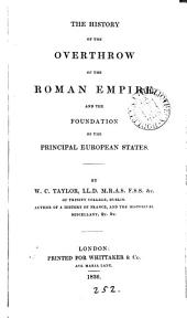 The history of the overthrow of the Roman empire, and the foundation of the principal European states