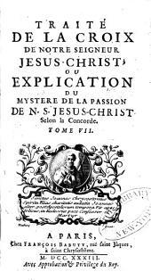 Traité de la croix de Notre Seigneur Jesus-Christ; ou Explication du mystere de la passion de N.S. Jesus-Christ selon la concorde: Volume7