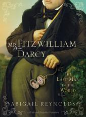 Mr. Fitzwilliam Darcy: The Last Man in the World