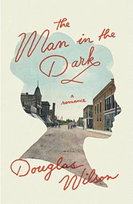 The Man in the Dark  A Romance