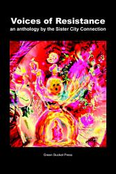 Voices of Resistance An Anthology by Sister City Connection Connection PDF