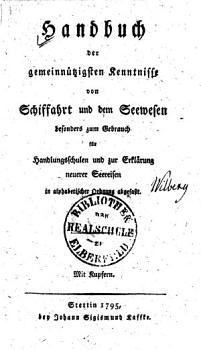 Handbuch der gemeinn  tzigsten Kenntnisse von Schiffahrt und dem Seewesen PDF