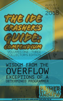 The IDE Crasher's Guide Compendium: Volumes One - Three