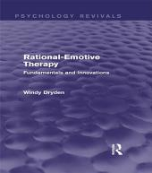 Rational-Emotive Therapy (Psychology Revivals): Fundamentals and Innovations