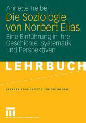 Die Soziologie von Norbert Elias: Eine Einführung in ihre Geschichte, Systematik und Perspektiven
