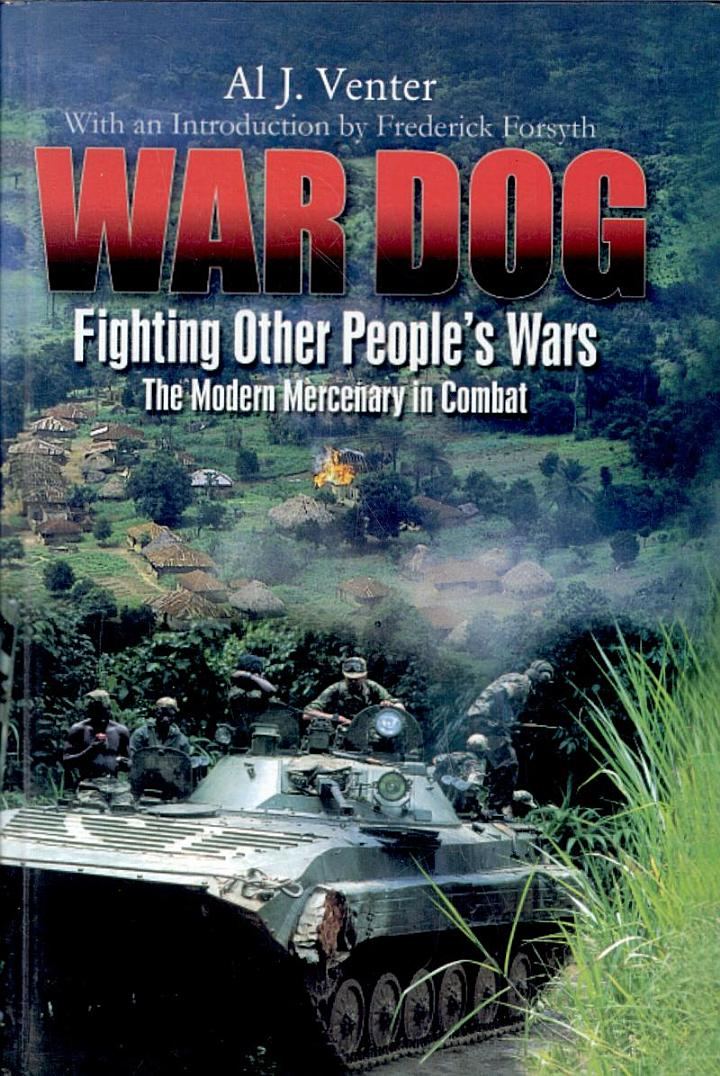 War Dog: Fighting Other People's Wars: The Modern Mercenary in Combat
