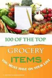 100 of the Top Grocery Items You Must Have on Your List