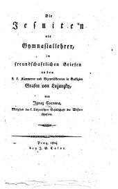 Die Jesuiten als Gymnasiallehrer, in freundschaftlichen Briefen an den k. k. Kämmerer ... Grafen von Lažanzky