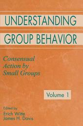 Understanding Group Behavior: Volume 1: Consensual Action By Small Groups; Volume 2: Small Group Processes and Interpersonal Relations