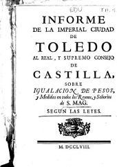 Informe de la Imperial ciudad de Toledo al Real y Supremo Consejo de Castilla sobre igualación de pesos y medidas en todos los reynos y señorìos de S. Mag. segun las leyes