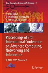 Proceedings of 3rd International Conference on Advanced Computing, Networking and Informatics: ICACNI 2015, Volume 2