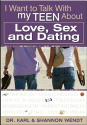 I Want To Talk To My Teen About Love Sex And Dating Book PDF