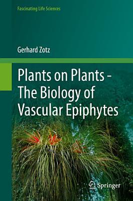 Plants on Plants     The Biology of Vascular Epiphytes PDF