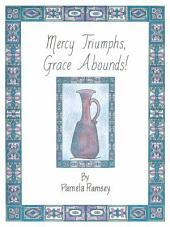Mercy Triumphs, Grace Abounds