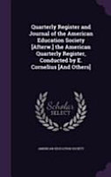 Quarterly Register and Journal of the American Education Society  Afterw   the American Quarterly Register  Conducted by E  Cornelius  And Others  PDF