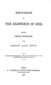 Discussion on the existence of God and the authenticity of the Bible: Between Origen Bacheler and Robert Dale Owen. ...
