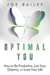 Optimal You: How to Be Productive, Live Your Dreams, and Love Your Life