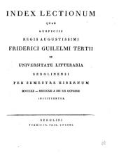 Index lectionum quae auspiciis Regis Augustissimi Guilelmi Secundi in Universitate Litteraria Friderica Guilelma per semestre ... habebuntur: 1812/13. WS.