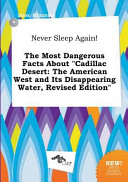 Never Sleep Again  the Most Dangerous Facts about Cadillac Desert