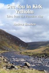 See You In Kirk Yetholm: Tales From The Pennine Way