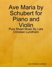 Ave Maria by Schubert for Piano and Violin - Pure Sheet Music By Lars Christian Lundholm