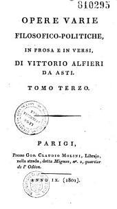 Opere varie filosofico-politiche, in prosa e in versi, di Vittorio Alfieri da Asti, tomo primo [-quarto]...