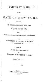 Statutes at Large of the State of New York: Comprising the Revised Statutes, as They Existed on the 1st Day of January, 1867, and All the General Public Statutes Then in Force, with References to Judicial Decisions, and the Material Notes of the Revisers in Their Report to the Legislature, Volume 9