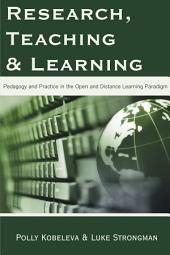 Research, Teaching and Learning: Pedagogy and Practice in the Open and Distance Learning Paradigm