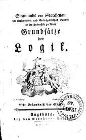 Siegmunds von Storchenau der Weltweisheit und Gottesgelehrtheit Doctors an der Universität zu Wien Grundsätze der Logik