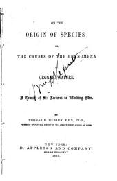 On the Origin of Species, Or, The Causes of the Phenomena of Organic Nature: A Course of Six Lectures to Working Men