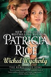 Wicked Wyckerly: A Rebellious Sons Novel