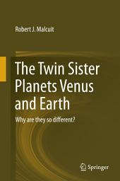 The Twin Sister Planets Venus and Earth: Why are they so different?
