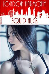 London Harmony: Squid Hugs