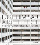 Luke Him Sau, Architect: China's Missing Modern