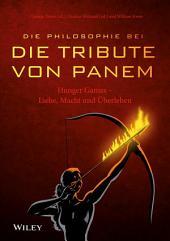 """Die Philosophie bei """"Die Tribute von Panem"""" - Hunger Games: Liebe, Macht und Überleben"""